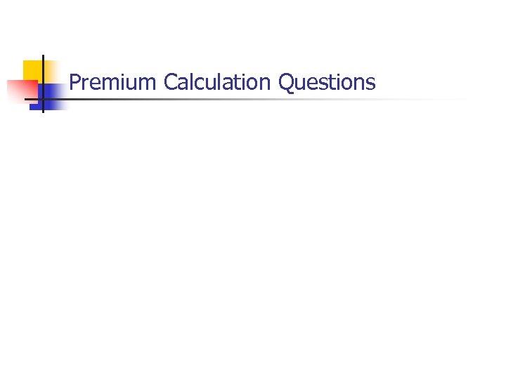 Premium Calculation Questions