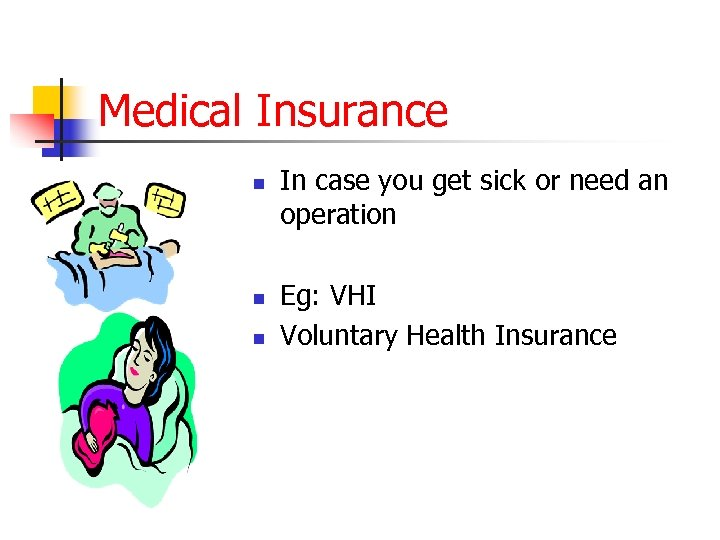 Medical Insurance n n n In case you get sick or need an operation