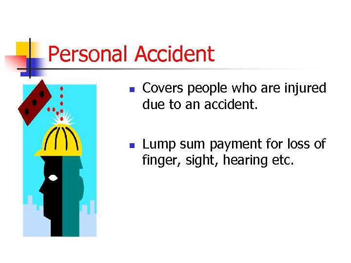 Personal Accident n n Covers people who are injured due to an accident. Lump