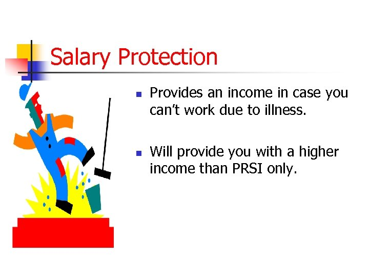 Salary Protection n n Provides an income in case you can't work due to