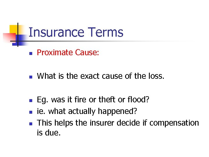 Insurance Terms n Proximate Cause: n What is the exact cause of the loss.