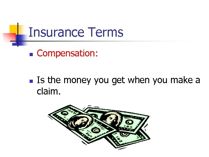 Insurance Terms n n Compensation: Is the money you get when you make a