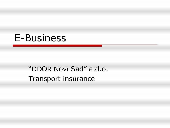 """E-Business """"DDOR Novi Sad"""" a. d. o. Transport insurance"""