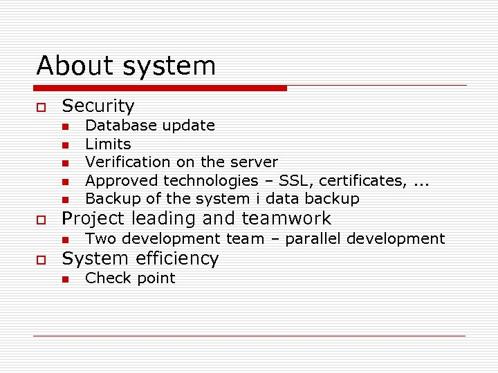 About system o Security n n n o Project leading and teamwork n o