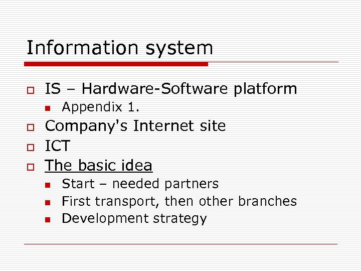 Information system o IS – Hardware-Software platform n o o o Appendix 1. Company's