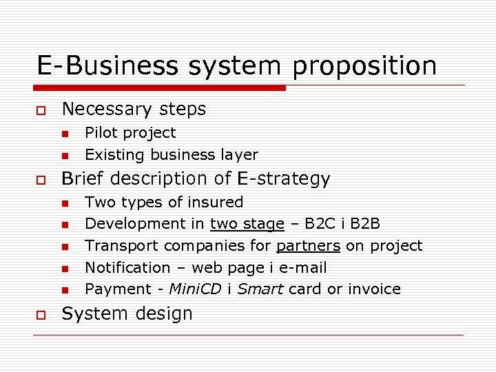 E-Business system proposition o Necessary steps n n o Brief description of E-strategy n