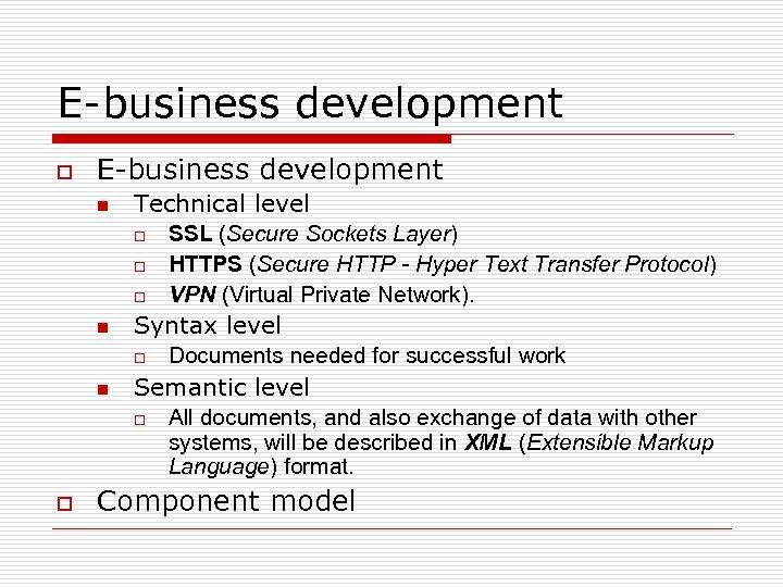 E-business development o E-business development n n n o Technical level o SSL (Secure