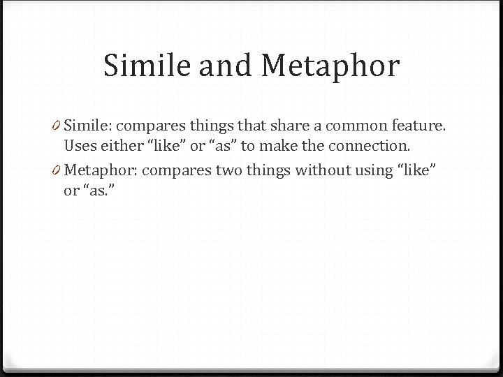 Simile and Metaphor 0 Simile: compares things that share a common feature. Uses either