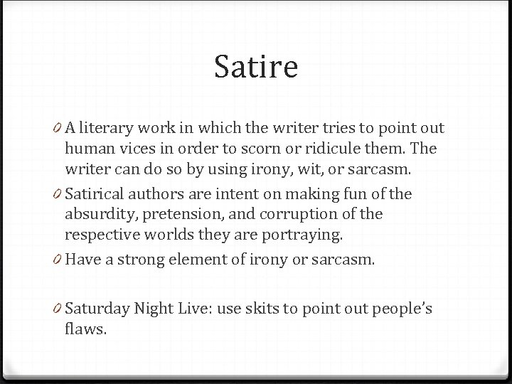 Satire 0 A literary work in which the writer tries to point out human