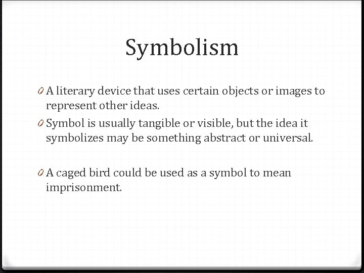 Symbolism 0 A literary device that uses certain objects or images to represent other