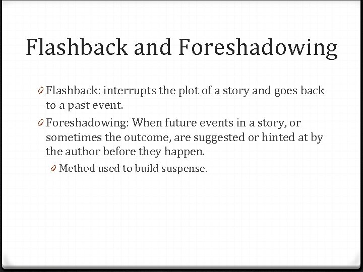 Flashback and Foreshadowing 0 Flashback: interrupts the plot of a story and goes back