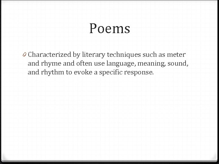Poems 0 Characterized by literary techniques such as meter and rhyme and often use