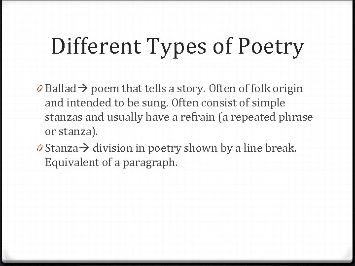 Different Types of Poetry 0 Ballad poem that tells a story. Often of folk