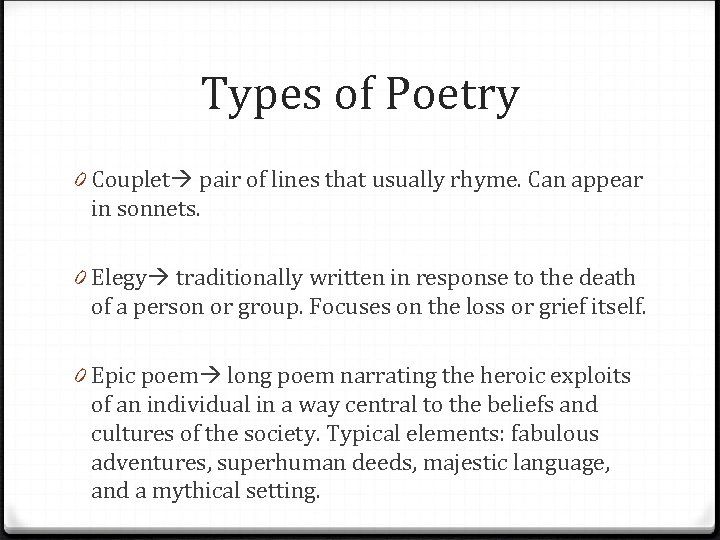 Types of Poetry 0 Couplet pair of lines that usually rhyme. Can appear in