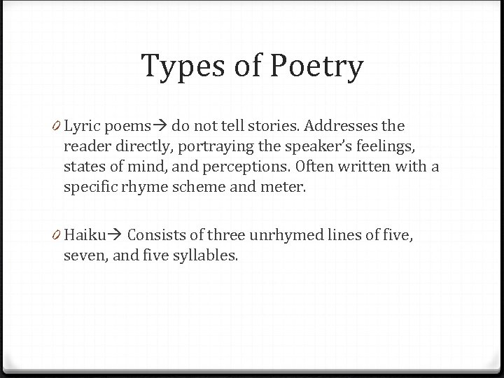 Types of Poetry 0 Lyric poems do not tell stories. Addresses the reader directly,