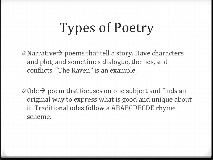 Types of Poetry 0 Narrative poems that tell a story. Have characters and plot,
