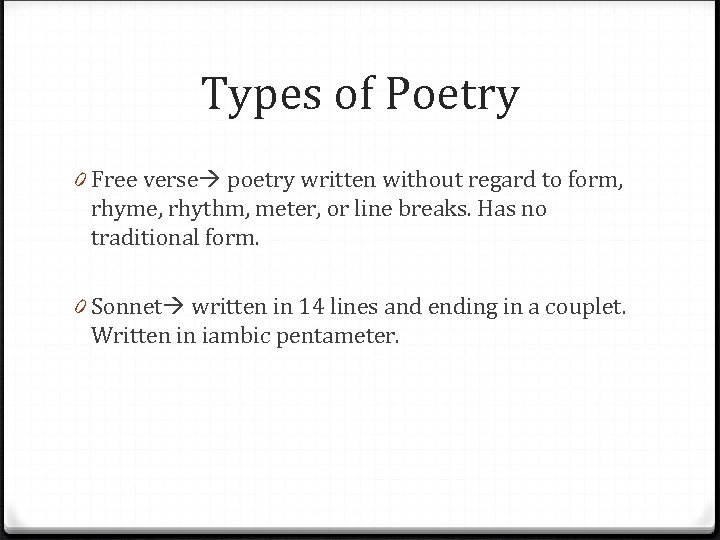 Types of Poetry 0 Free verse poetry written without regard to form, rhyme, rhythm,