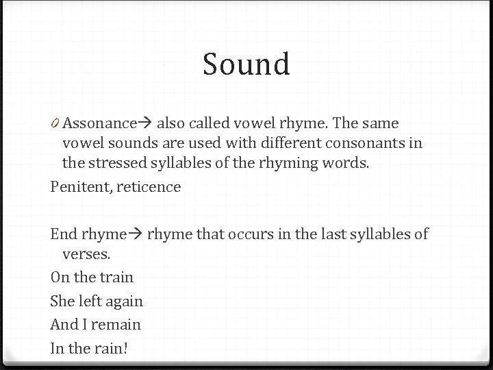 Sound 0 Assonance also called vowel rhyme. The same vowel sounds are used with