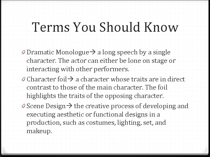 Terms You Should Know 0 Dramatic Monologue a long speech by a single character.