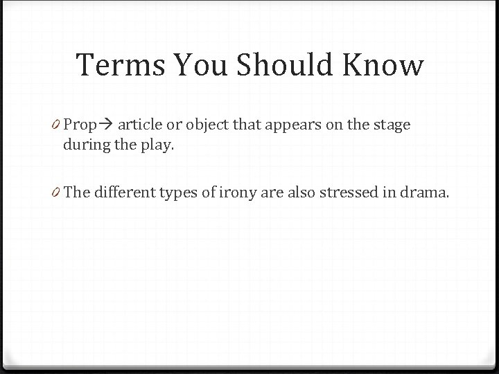 Terms You Should Know 0 Prop article or object that appears on the stage