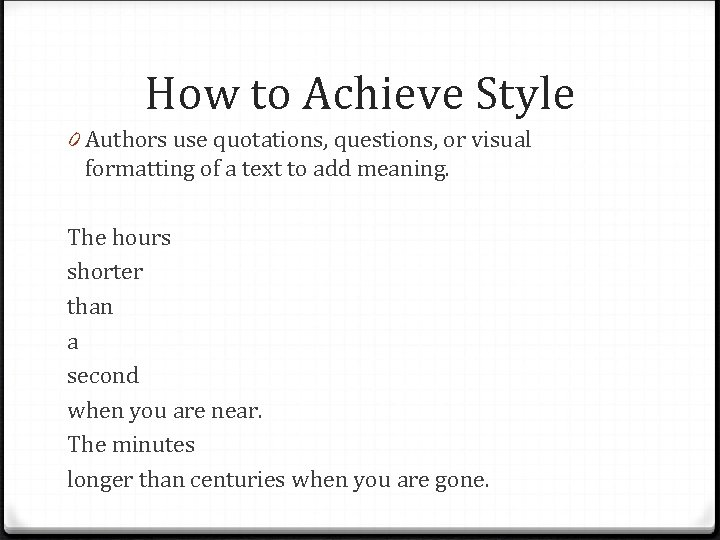 How to Achieve Style 0 Authors use quotations, questions, or visual formatting of a