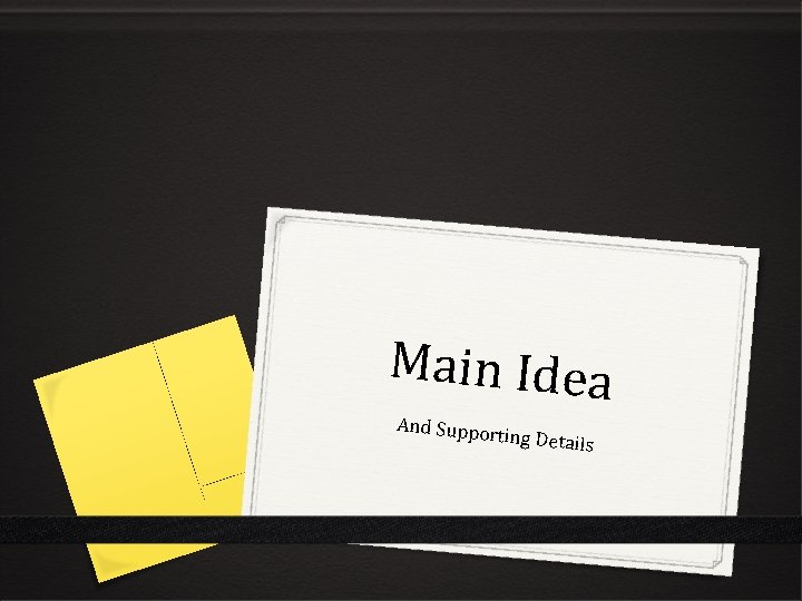Main Idea And Suppor ting Details