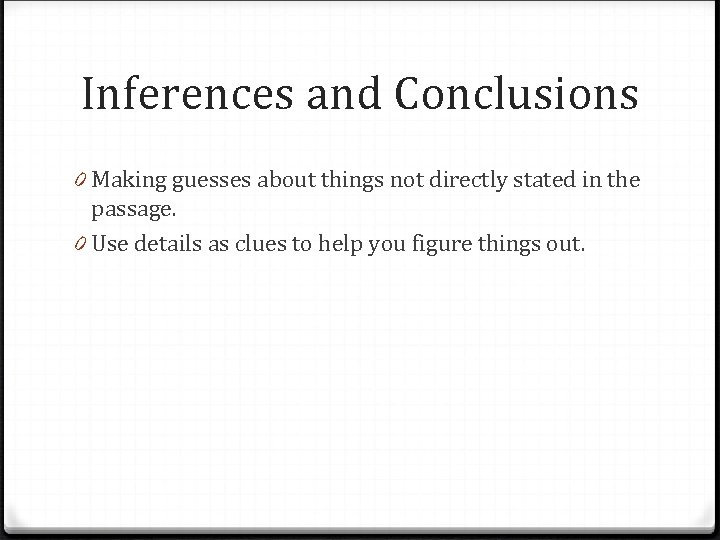 Inferences and Conclusions 0 Making guesses about things not directly stated in the passage.