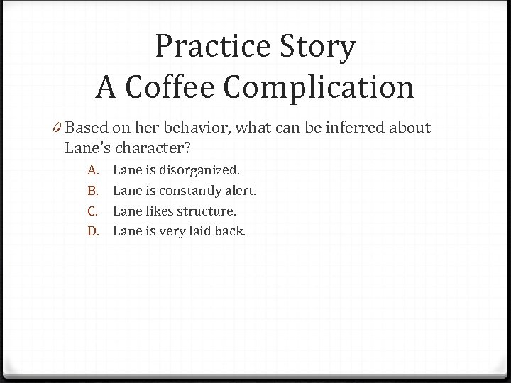 Practice Story A Coffee Complication 0 Based on her behavior, what can be inferred