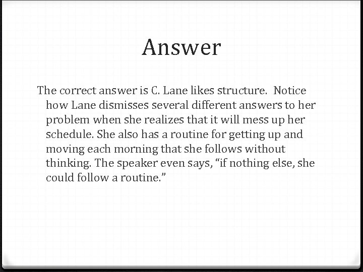 Answer The correct answer is C. Lane likes structure. Notice how Lane dismisses several