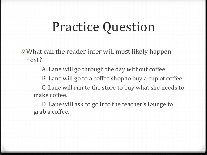 Practice Question 0 What can the reader infer will most likely happen next? A.