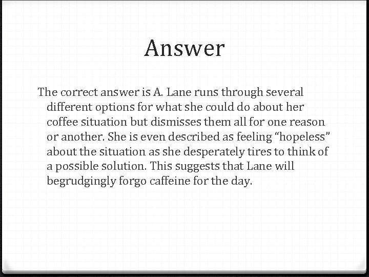 Answer The correct answer is A. Lane runs through several different options for what