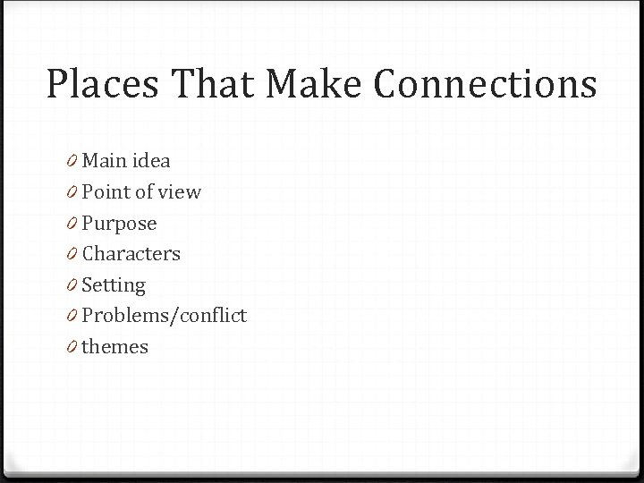 Places That Make Connections 0 Main idea 0 Point of view 0 Purpose 0