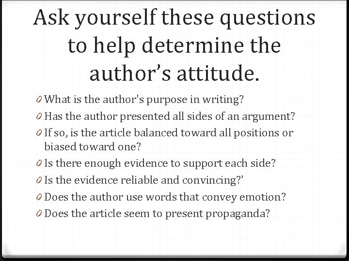 Ask yourself these questions to help determine the author's attitude. 0 What is the