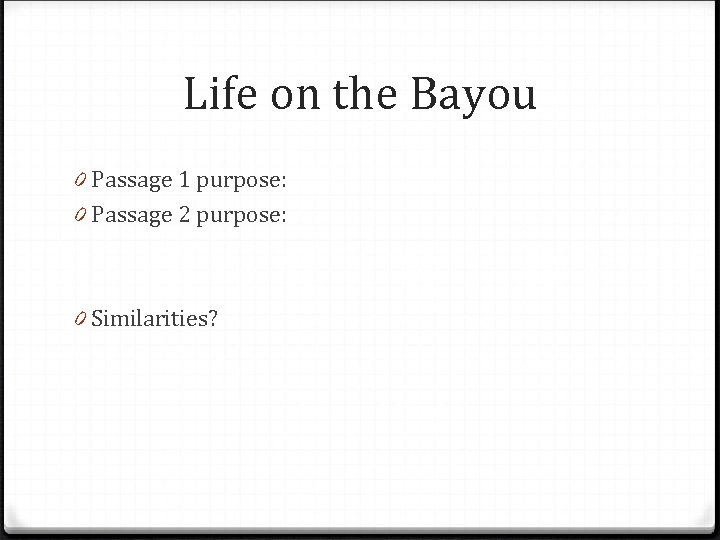Life on the Bayou 0 Passage 1 purpose: 0 Passage 2 purpose: 0 Similarities?