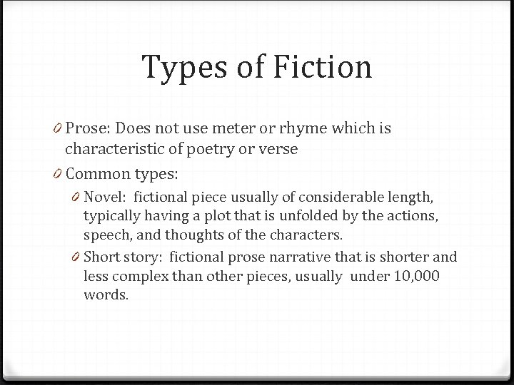 Types of Fiction 0 Prose: Does not use meter or rhyme which is characteristic