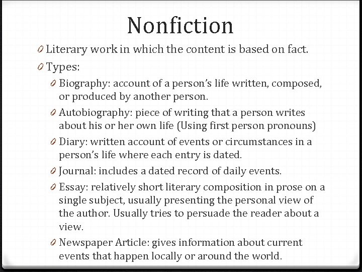 Nonfiction 0 Literary work in which the content is based on fact. 0 Types: