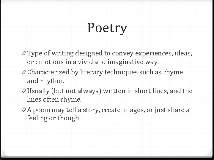 Poetry 0 Type of writing designed to convey experiences, ideas, or emotions in a