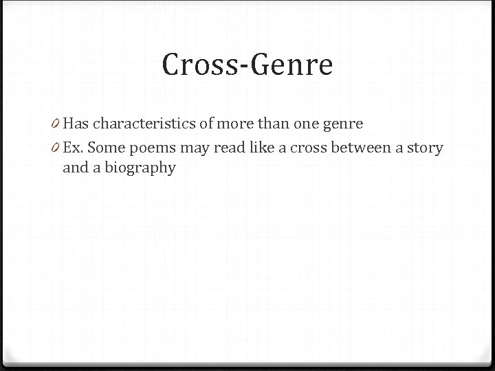 Cross-Genre 0 Has characteristics of more than one genre 0 Ex. Some poems may