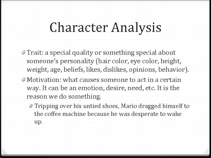 Character Analysis 0 Trait: a special quality or something special about someone's personality (hair