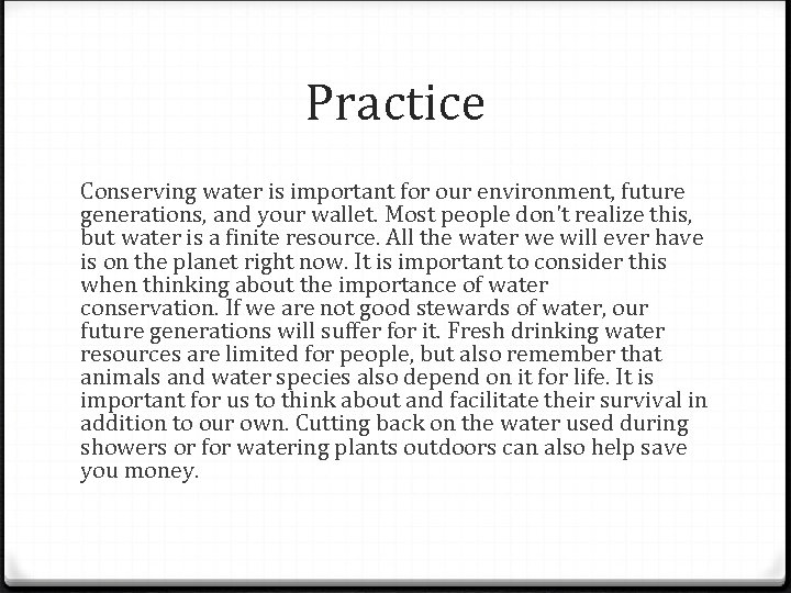 Practice Conserving water is important for our environment, future generations, and your wallet. Most