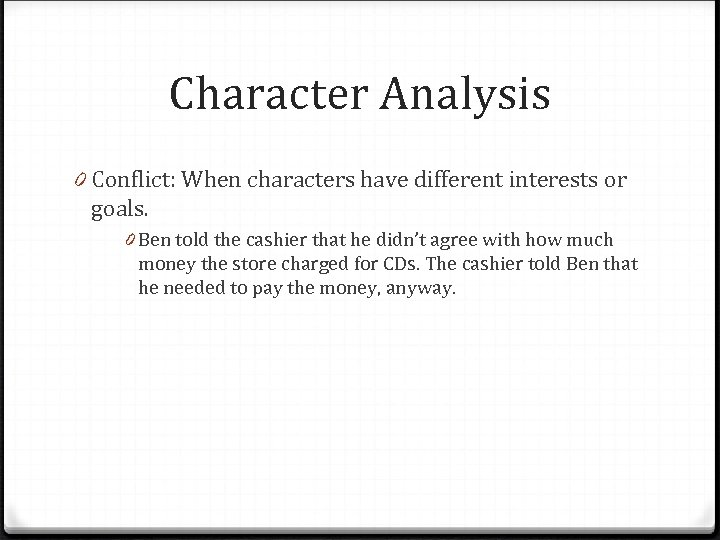 Character Analysis 0 Conflict: When characters have different interests or goals. 0 Ben told