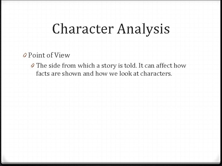 Character Analysis 0 Point of View 0 The side from which a story is