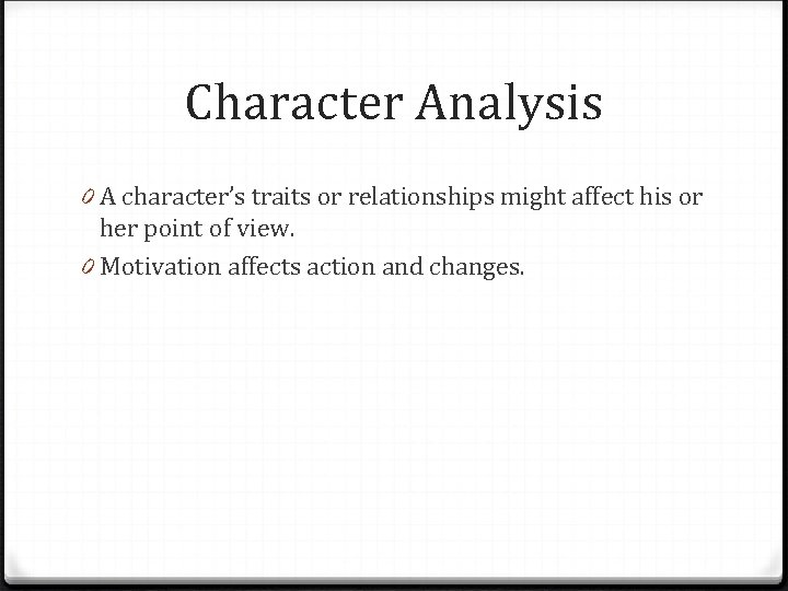 Character Analysis 0 A character's traits or relationships might affect his or her point
