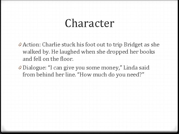 Character 0 Action: Charlie stuck his foot out to trip Bridget as she walked