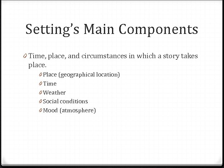 Setting's Main Components 0 Time, place, and circumstances in which a story takes place.