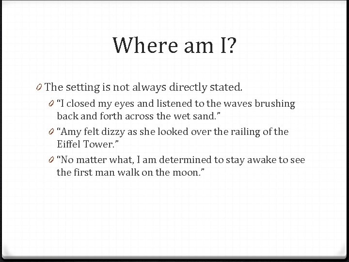 """Where am I? 0 The setting is not always directly stated. 0 """"I closed"""