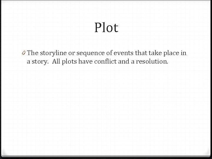Plot 0 The storyline or sequence of events that take place in a story.
