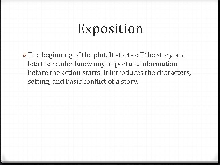 Exposition 0 The beginning of the plot. It starts off the story and lets