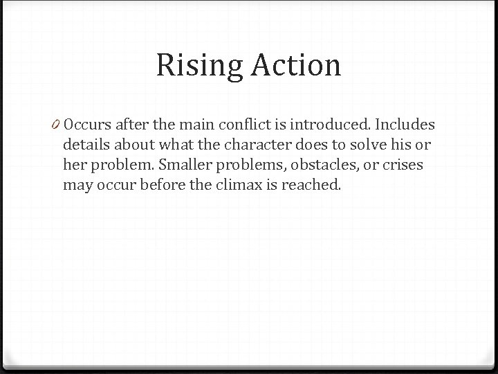 Rising Action 0 Occurs after the main conflict is introduced. Includes details about what