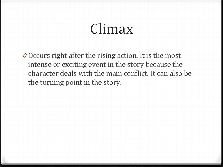 Climax 0 Occurs right after the rising action. It is the most intense or